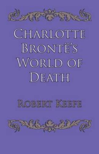 Charlotte Bronte's World of Death by Robert Keefe (English) Paperback Book Free