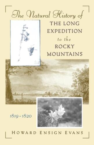 The Natural History of the Long Expedition to the Rocky Mountains (1819-1820) by