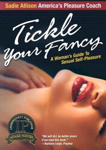 Tickle Your Fancy: A Womans Guide to Sexual Self-Pleasure -Paperback