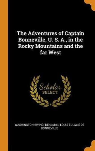 Adventures of Captain Bonneville, U. S. A., in the Rocky Mountains and the Far W
