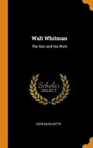Walt Whitman: The Man and His Work by Leon Bazalgette (English) Hardcover Book F