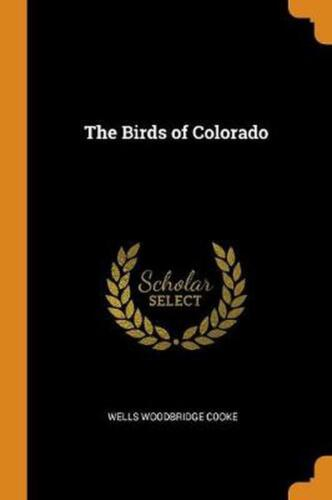 Birds of Colorado by Wells Woodbridge Cooke Paperback Book Free Shipping!