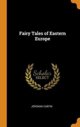 Fairy Tales of Eastern Europe by Jeremiah Curtin Hardcover Book Free Shipping!