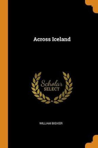 Across Iceland by William Bisiker Paperback Book Free Shipping!