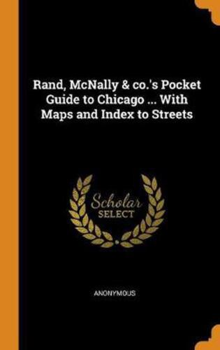Rand, Mcnally & Co.'s Pocket Guide to Chicago ... With Maps and Index to Streets