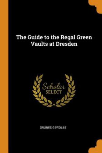 Guide to the Regal Green Vaults At Dresden by Grunes Gewolbe (English) Paperback