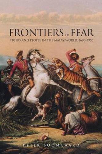 Frontiers of Fear: Tigers and People in the Malay World, 1600-1950 by Peter Boom