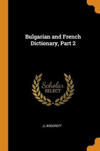 Bulgarian and French Dictionary, Part 2 by Jl Bogoroff Paperback Book Free Shipp