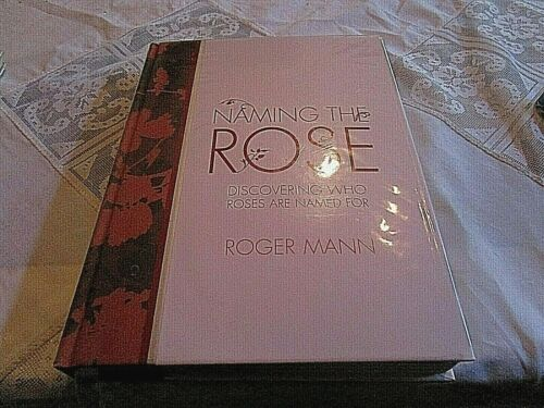 NAMING THE ROSE. DISCOVERING WHO ROSES ARE NAMED FOR. PLANTS. HISTORY.