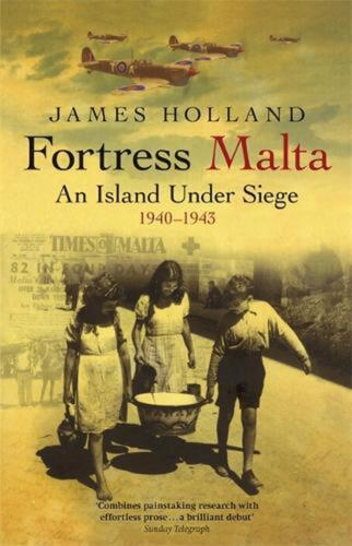 Fortress Malta: An Island Under Siege 1940-1943 by James Holland (English) Paper