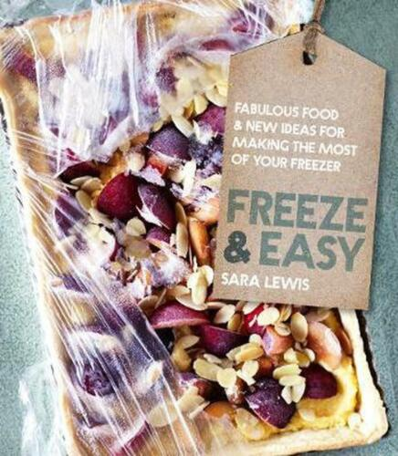 Freeze & Easy: Fabulous food and new ideas for making the most of your freezer b