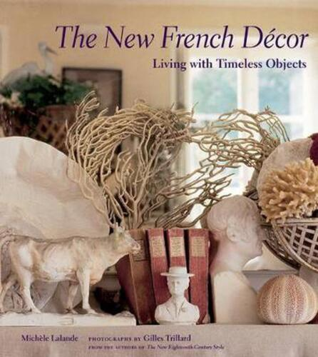 The New French Decor: Living with Timeless Objects by Michele Lalande (English)