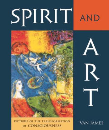 Spirit and Art (P): Pictures of the Transformation of Consciousness by Van James