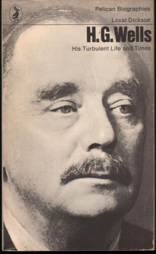 Lovat Dickson H. G. WELLS: HS TURBULENT LIFE AND TIMES. 1972 SC Book