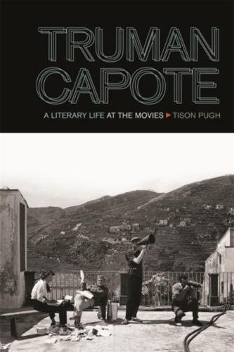 Truman Capote: A Literary Life at the Movies by Tison Pugh (English) Paperback B