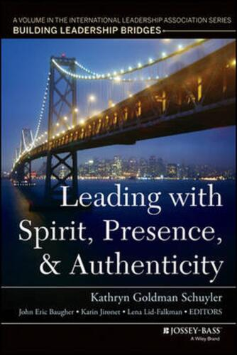 Leading with Spirit, Presence, and Authenticity: A Volume in the International L