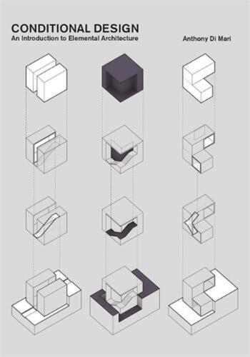 Conditional Design: An Introduction to Elemental Architecture by Anthony Di Mari