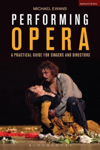 Performing Opera: A Practical Guide for Singers and Directors by Michael Ewans (