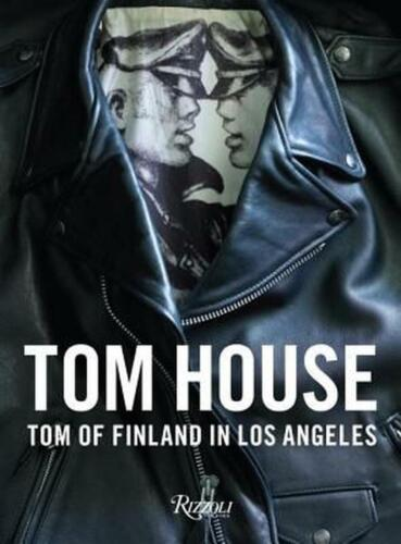 Tom House: Tom of Finland in Los Angeles by Michael Reynolds (English) Hardcover