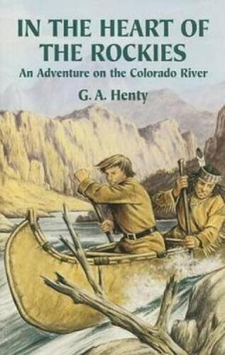 In the Heart of the Rockies: An Adventure on the Colorado River by G.A. Henty (E