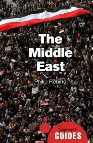 The Middle East: A Beginner's Guide by Philip Robins (English) Paperback Book Fr
