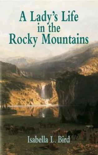 A Lady's Life in the Rocky Mountains by Isabella Lucy Bird (English) Paperback B