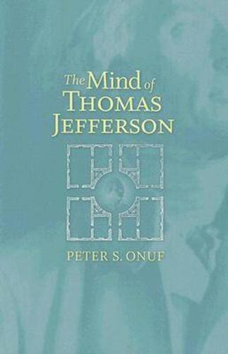 The Mind of Thomas Jefferson: Collected Essays by Peter S. Onuf (English) Paperb