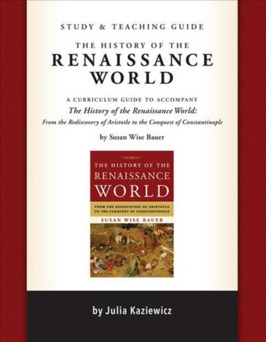 Study and Teaching Guide for the History of the Renaissance World by Julia Kazie