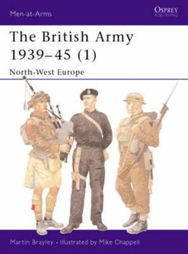 The British Army 1939 45 (1): North-West Europe by Martin J. Brayley (English) P