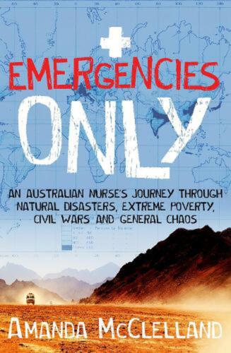 Emergencies Only: An Australian Nurse's Journey Through Natural Disasters, Extre