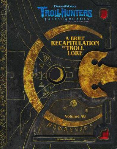 The Dreamworks Trollhunters: A Brief Recapitulation Of Troll Lore: Volume 48 by