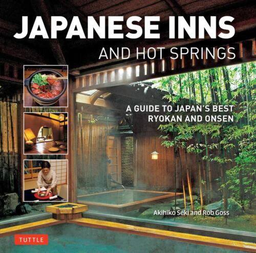 Japanese Inns and Hot Springs: A Guide to Japan's Best Ryokan and Onsen by Rob G