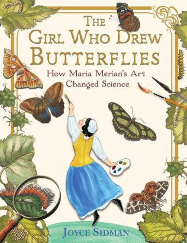 The Girl Who Drew Butterflies: How Maria Merian's Art Changed Science by Joyce S