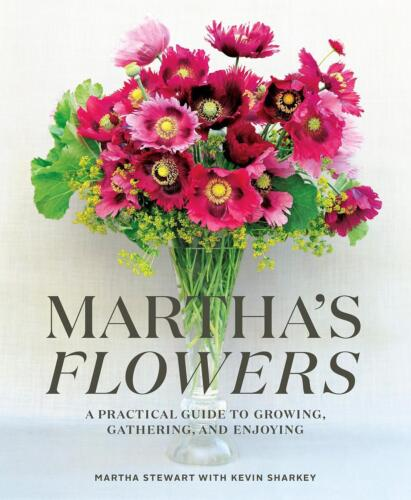 Martha's Flowers: A Practical Guide to Growing, Gathering, and Enjoying by Kevin