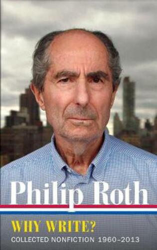 Philip Roth: Why Write? Collected Nonfiction 1960-2013 by Philip Roth Hardcover