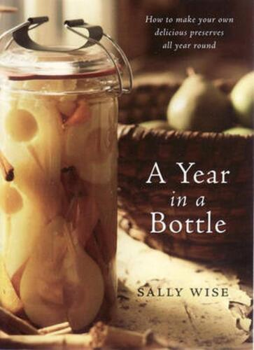 A Year in a Bottle: Preserving and Conserving Fruit and Vegetables Throughout th