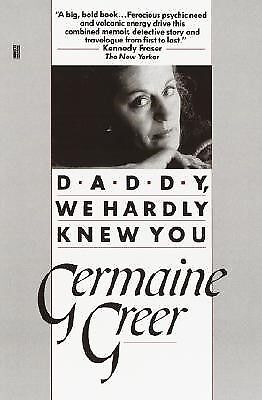 Daddy, We Hardly Knew You by Greer, Germaine -Paperback