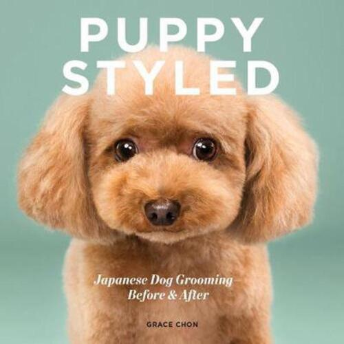 Puppy Styled: Japanese Dog Grooming: Before & After by Grace Chon Hardcover Book