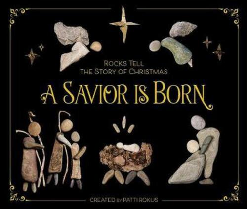 A Savior Is Born: Rocks Tell the Story of Christmas by Patti Rokus Hardcover Boo