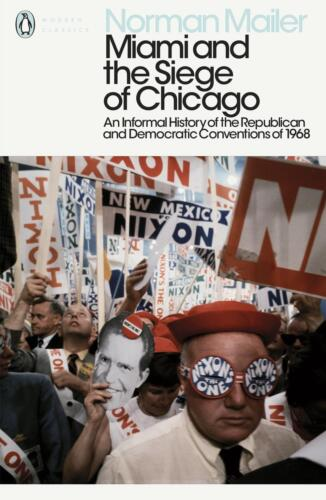 Miami and the Siege of Chicago: An Informal History of the Republican and Democr