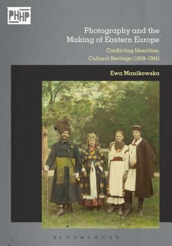 Photography and Cultural Heritage in the Age of Nationalisms: Europe's Eastern B
