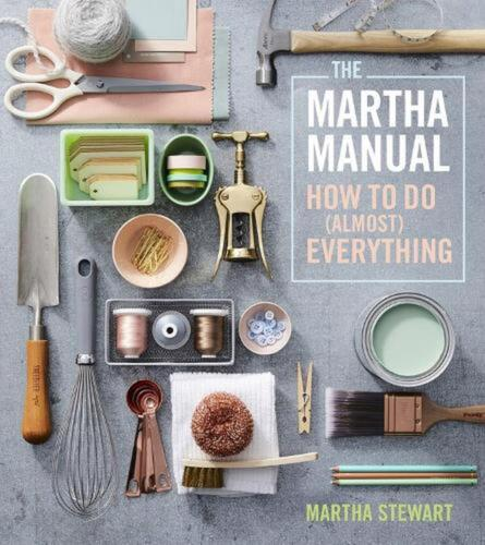 Martha Manual: How to do (Almost) Everything by Martha Stewart (English) Hardcov