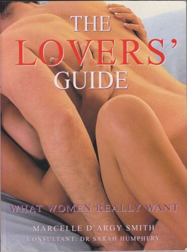 Marcelle D'Argy Smith THE LOVERS' GUIDE: WHAT WOMEN REALLY WANT 1st Ed. SC Book