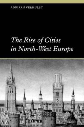 The Rise of Cities in North-West Europe by Adriaan Verhulst (English) Paperback