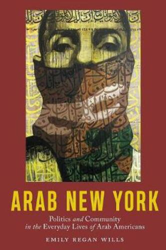 Arab New York: Politics and Community in the Everyday Lives of Arab Americans by