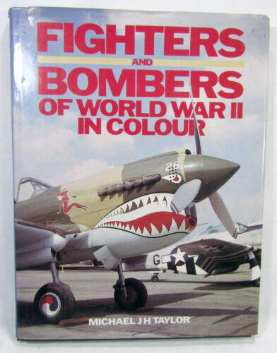 Fighters & Bombers Of World War II In Colour Book by Michael J H Taylor