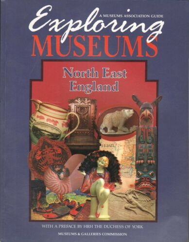 David Fleming EXPLORING MUSEUMS: NORTH EAST ENGLAND 1st Ed. SC Book