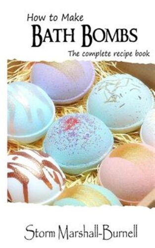 How to Make Bath Bombs: The Complete Recipe Book by Marshall-Burnell, Storm