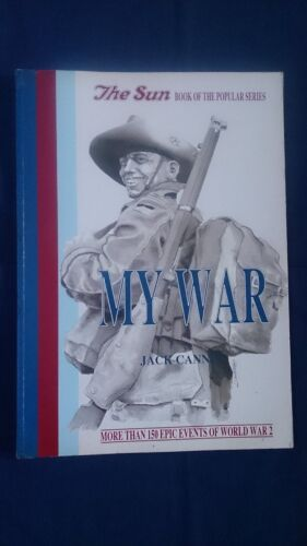 THE SUN - MY WAR - JACK CANNON  More Than 150 Epic Events Of World War 2 - Rare