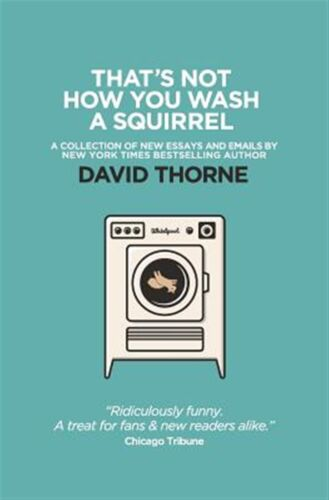 That's Not How You Wash Squirrel Collection New Essays an by Thorne David R